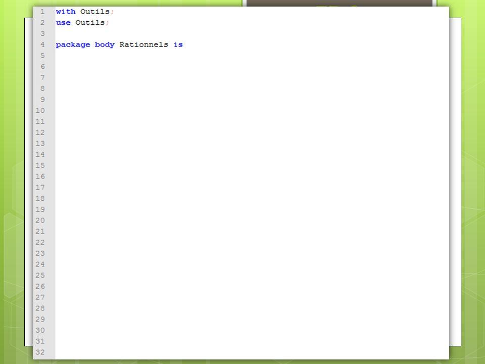 TD2 Question 3 : Ecrire le corps du paquetage.  Fichier Rationnels.adb !