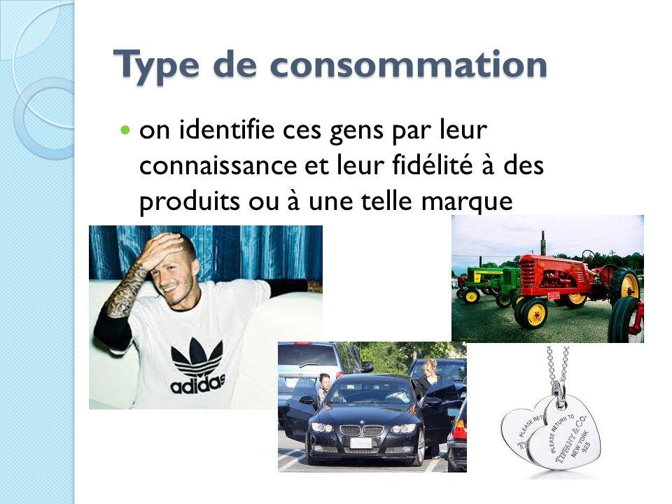 Type de consommation on identifie ces gens par leur connaissance et leur fidélité à des produits ou à une telle marque.