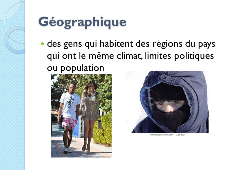 Géographique des gens qui habitent des régions du pays qui ont le même climat, limites politiques ou population.