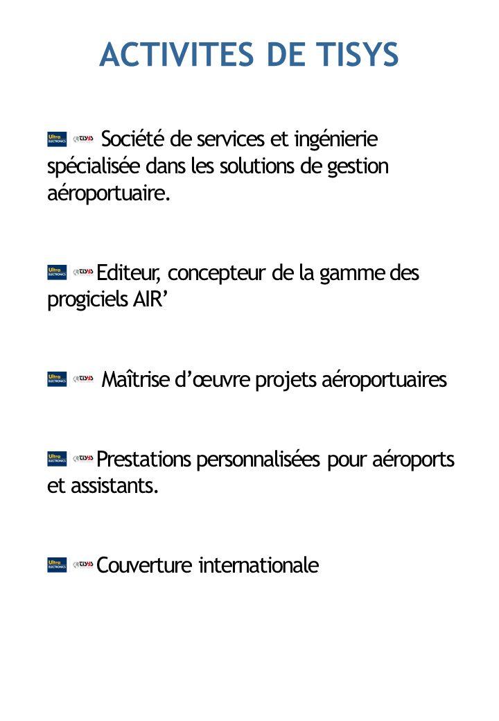 ACTIVITES DE TISYS Société de services et ingénierie spécialisée dans les solutions de gestion aéroportuaire.