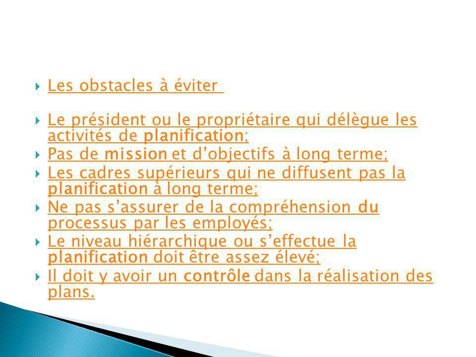 Les obstacles à éviter Le président ou le propriétaire qui délègue les activités de planification;
