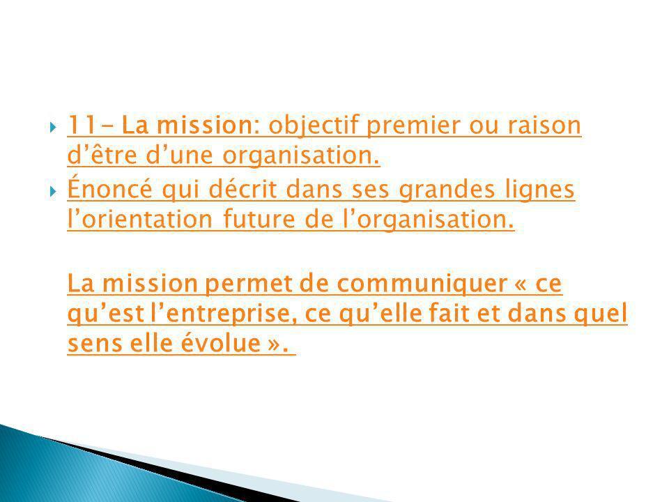 11- La mission: objectif premier ou raison d'être d'une organisation.
