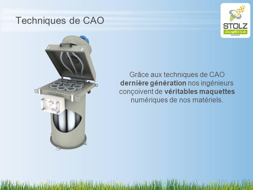 Techniques de CAO Grâce aux techniques de CAO dernière génération nos ingénieurs conçoivent de véritables maquettes numériques de nos matériels.