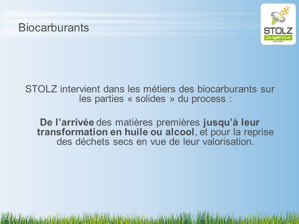 Biocarburants STOLZ intervient dans les métiers des biocarburants sur les parties « solides » du process :