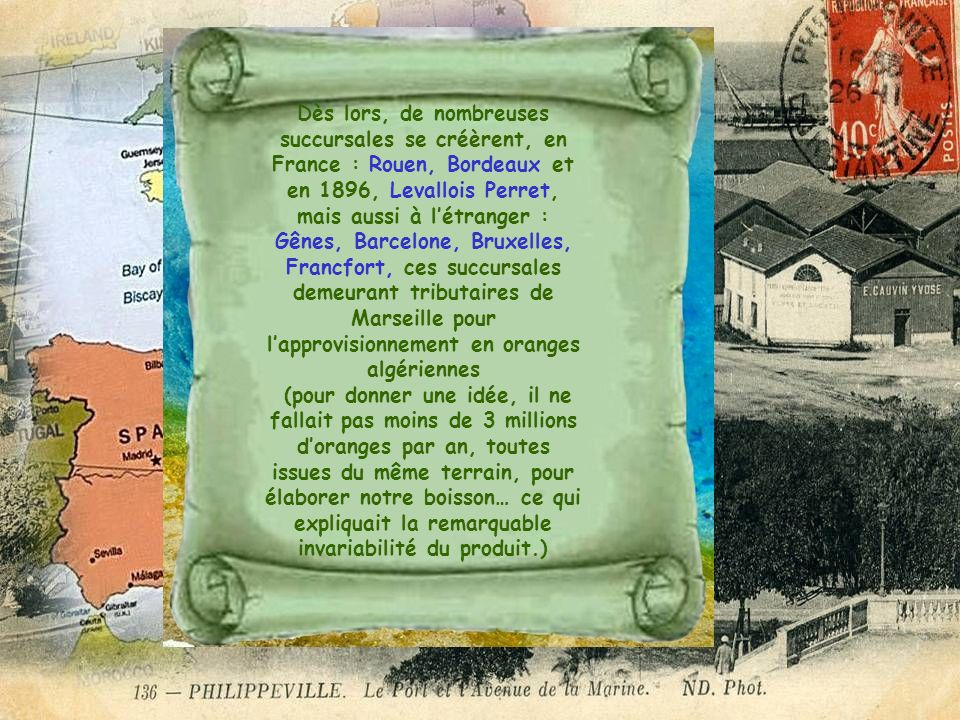 Dès lors, de nombreuses succursales se créèrent, en France : Rouen, Bordeaux et en 1896, Levallois Perret, mais aussi à l'étranger : Gênes, Barcelone, Bruxelles, Francfort, ces succursales demeurant tributaires de Marseille pour l'approvisionnement en oranges algériennes