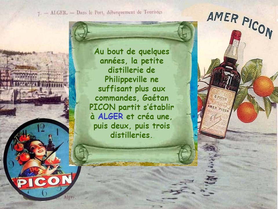 Au bout de quelques années, la petite distillerie de Philippeville ne suffisant plus aux commandes, Gaétan PICON partit s'établir à ALGER et créa une, puis deux, puis trois distilleries.