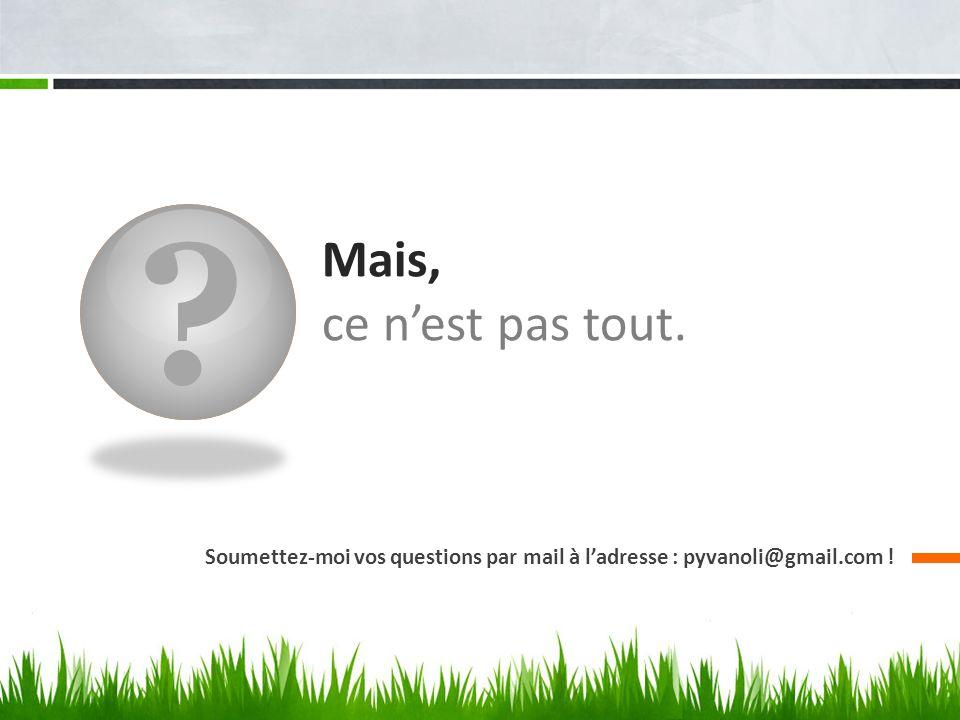 Mais, ce n'est pas tout. Soumettez-moi vos questions par mail à l'adresse : pyvanoli@gmail.com !