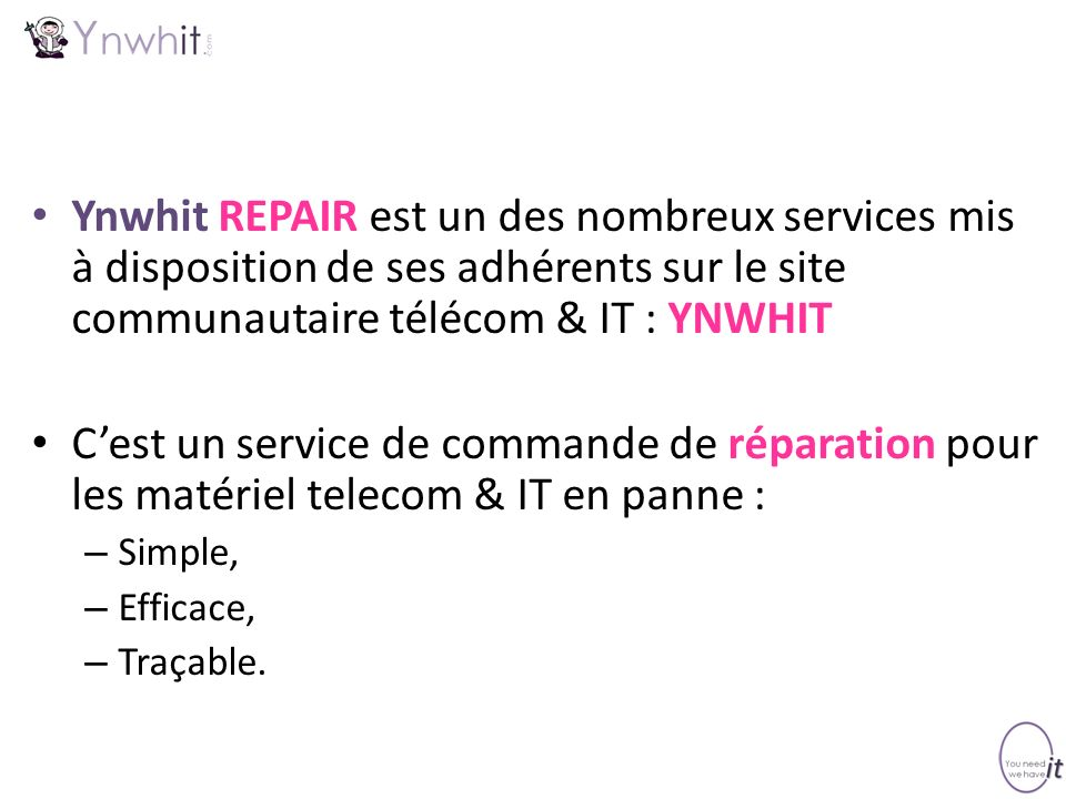 Ynwhit REPAIR est un des nombreux services mis à disposition de ses adhérents sur le site communautaire télécom & IT : YNWHIT