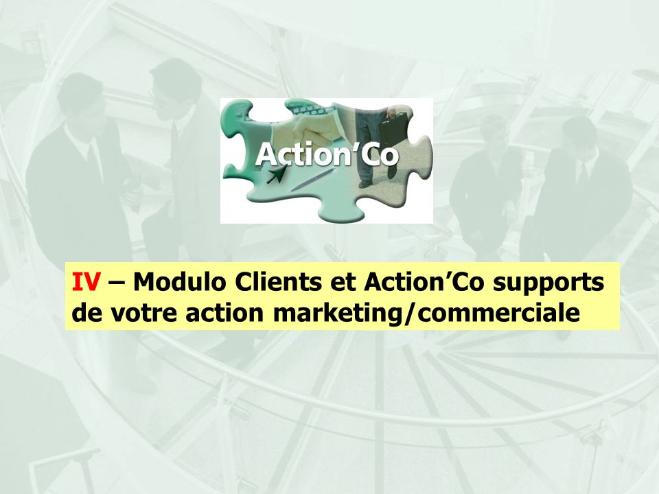 IV – Modulo Clients et Action'Co supports de votre action marketing/commerciale
