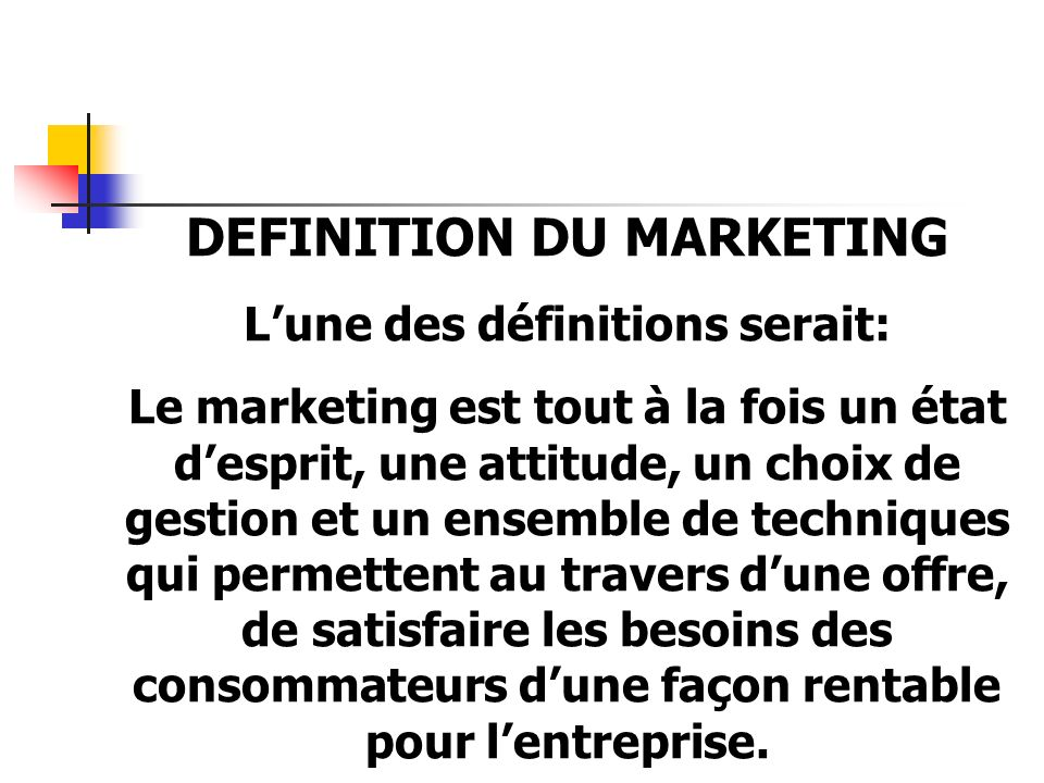 DEFINITION DU MARKETING L'une des définitions serait: