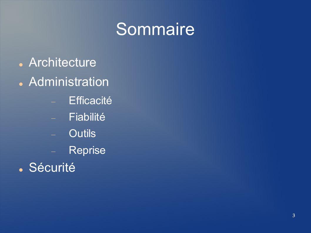 Sommaire Architecture Administration Sécurité Efficacité Fiabilité