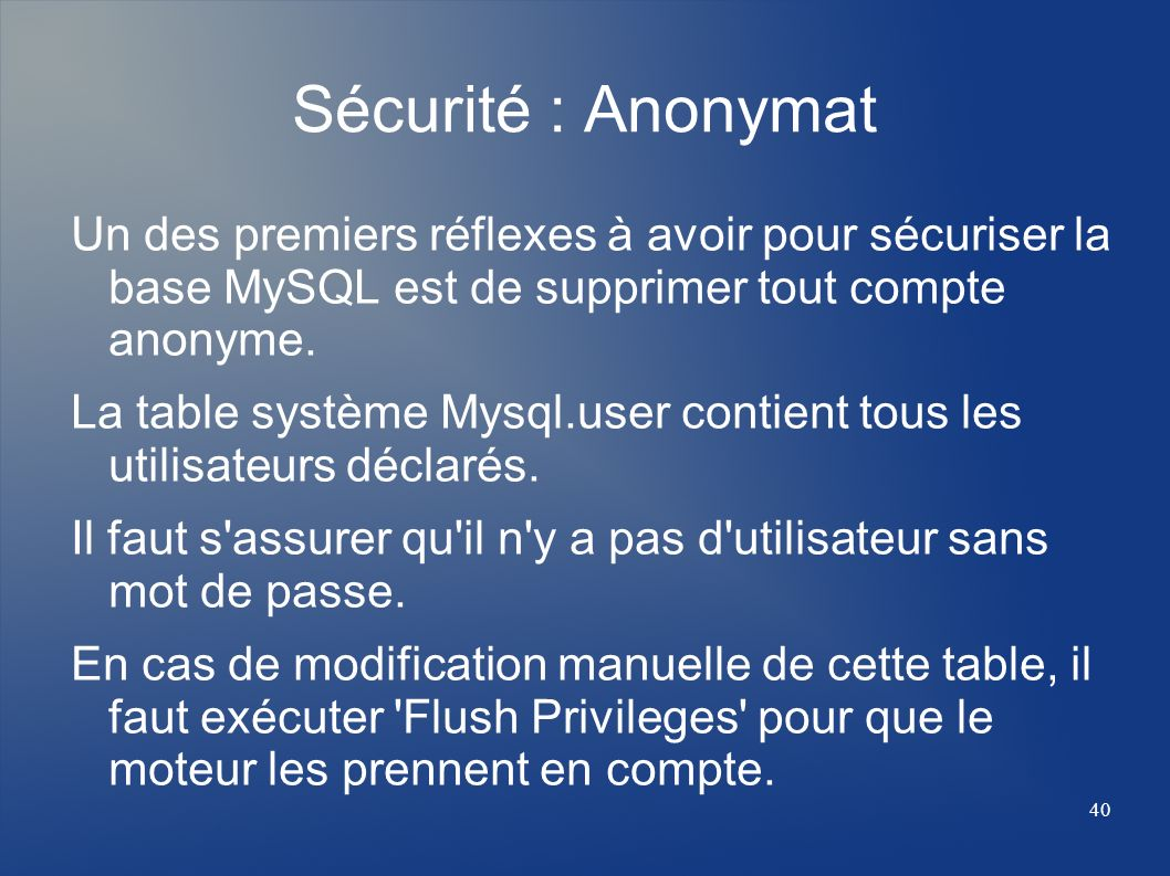 Sécurité : Anonymat Un des premiers réflexes à avoir pour sécuriser la base MySQL est de supprimer tout compte anonyme.