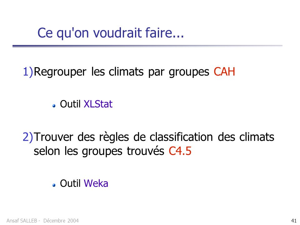 Ce qu on voudrait faire... Regrouper les climats par groupes CAH