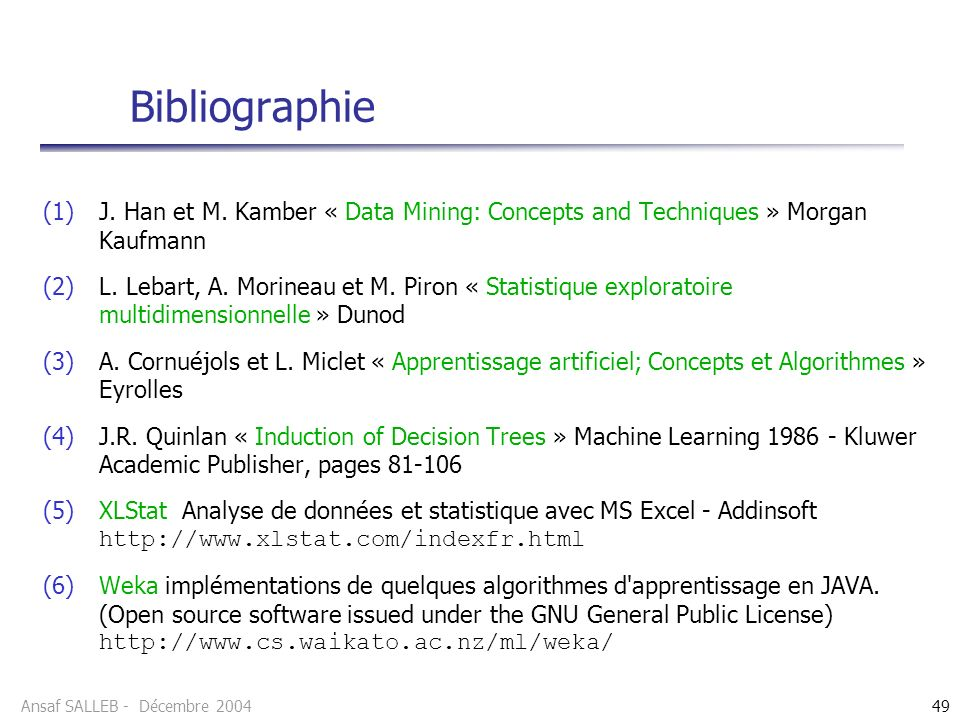 Bibliographie J. Han et M. Kamber « Data Mining: Concepts and Techniques » Morgan Kaufmann.