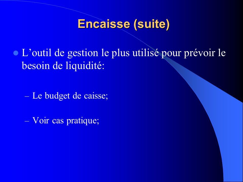 Encaisse (suite) L'outil de gestion le plus utilisé pour prévoir le besoin de liquidité: Le budget de caisse;