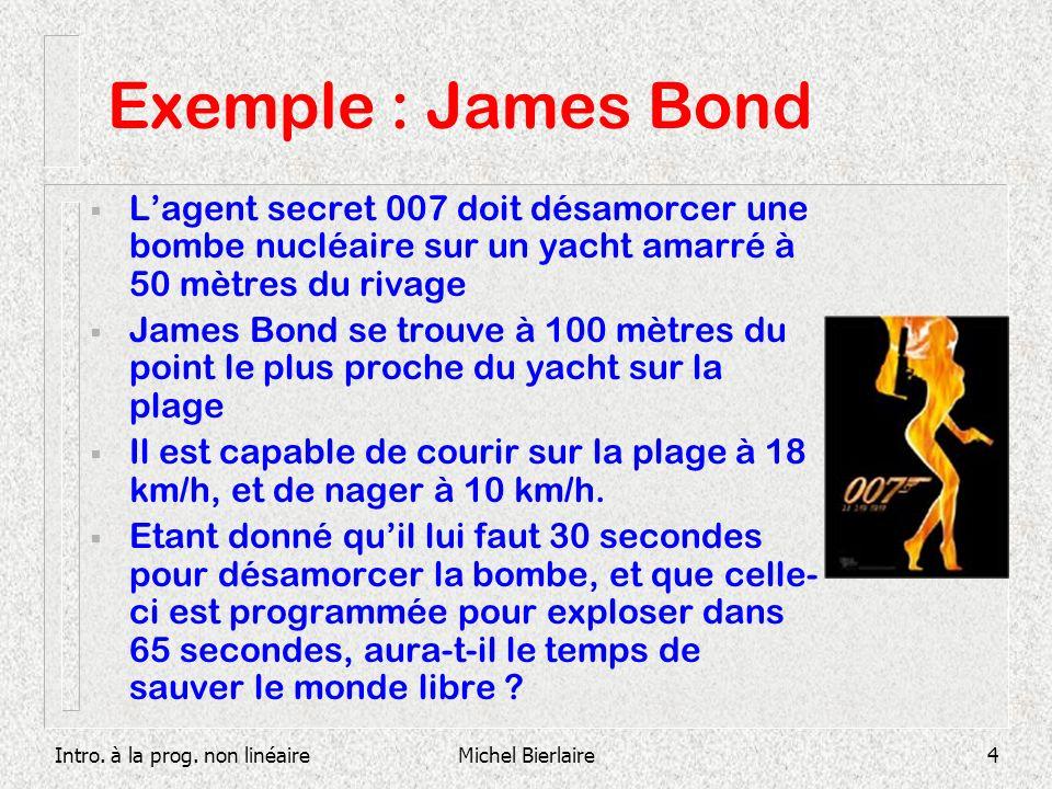 Exemple : James Bond L'agent secret 007 doit désamorcer une bombe nucléaire sur un yacht amarré à 50 mètres du rivage.
