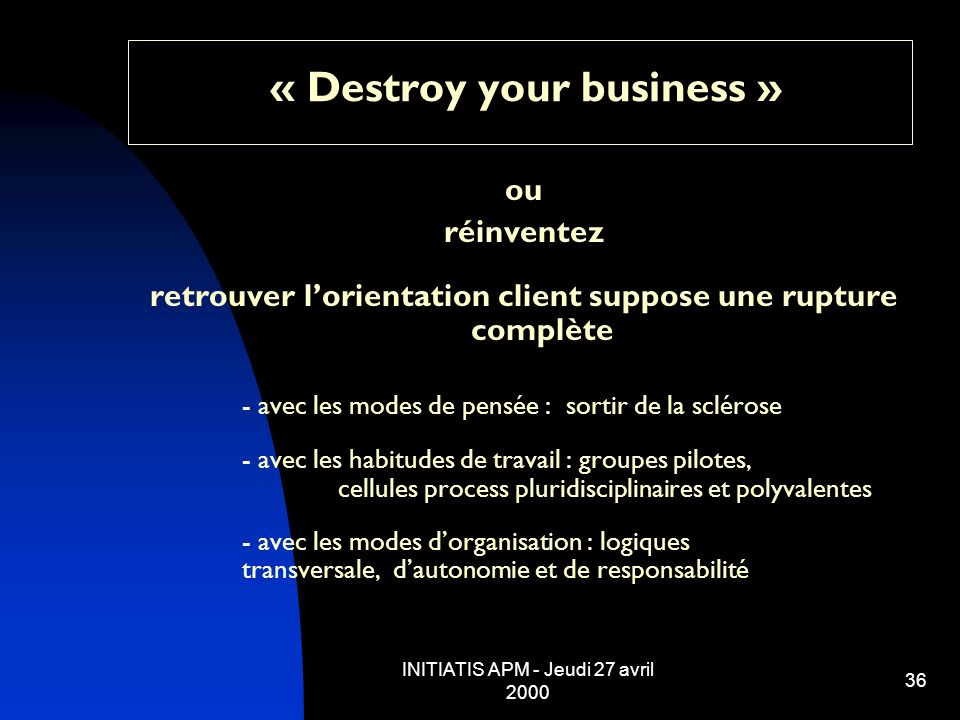 « Destroy your business »