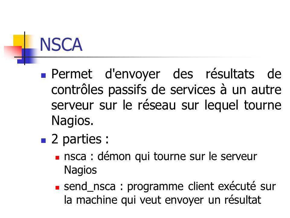 NSCA Permet d envoyer des résultats de contrôles passifs de services à un autre serveur sur le réseau sur lequel tourne Nagios.