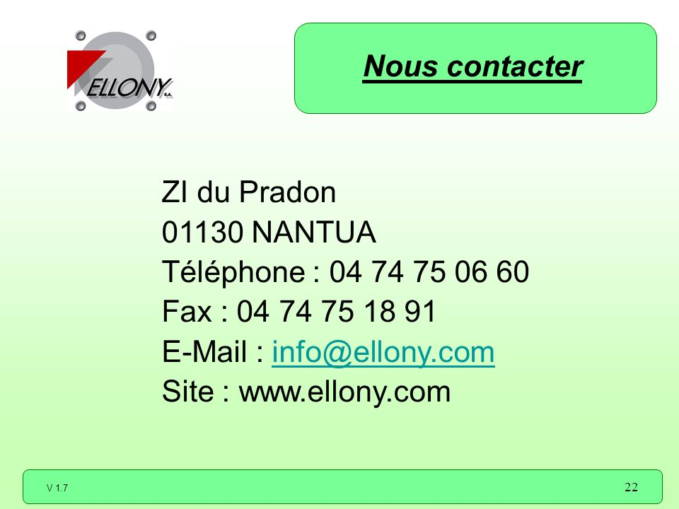 Nous contacter ZI du Pradon. 01130 NANTUA. Téléphone : 04 74 75 06 60. Fax : 04 74 75 18 91. E-Mail : info@ellony.com.