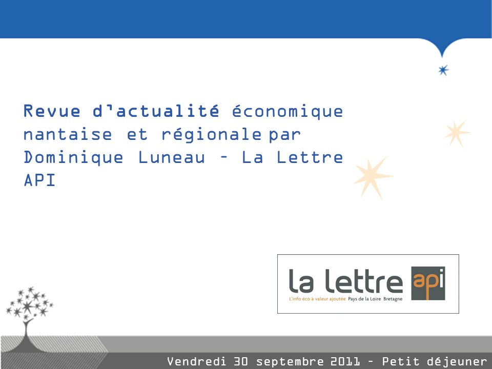 Revue d'actualité économique nantaise et régionale par Dominique Luneau – La Lettre API