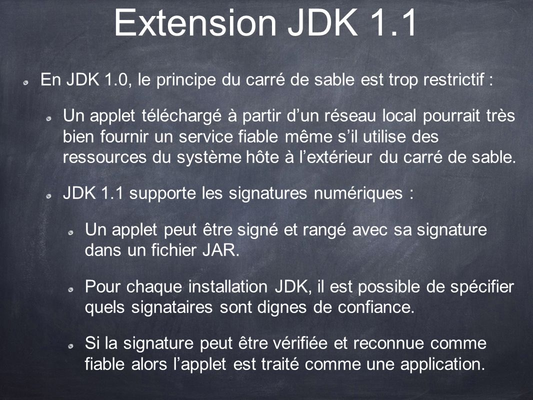 Extension JDK 1.1 En JDK 1.0, le principe du carré de sable est trop restrictif :