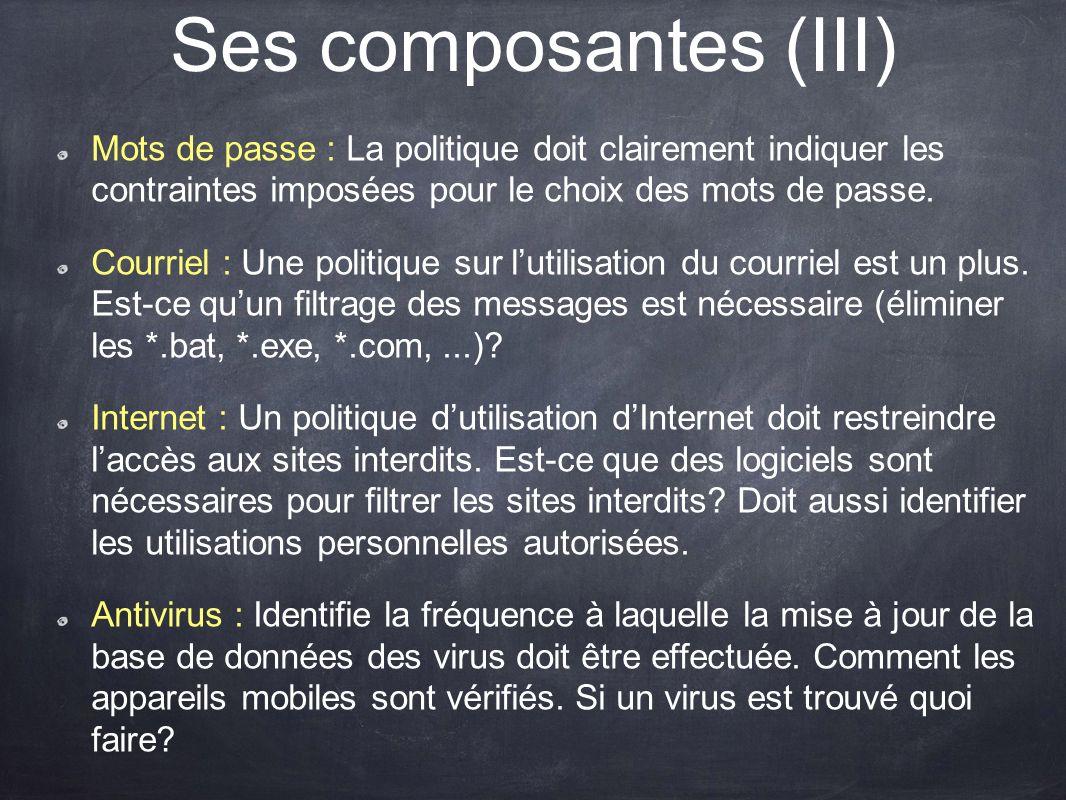 Ses composantes (III) Mots de passe : La politique doit clairement indiquer les contraintes imposées pour le choix des mots de passe.