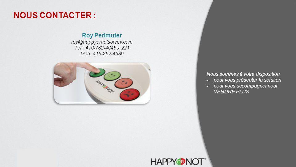 NOUS CONTACTER : Roy Perlmuter roy@happyornotsurvey.com