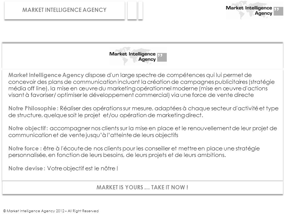 MARKET INTELLIGENCE AGENCY MARKET IS YOURS … TAKE IT NOW !