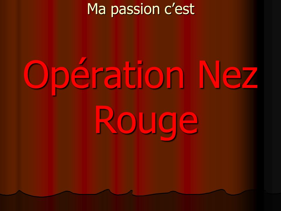 Ma passion c'est Opération Nez Rouge