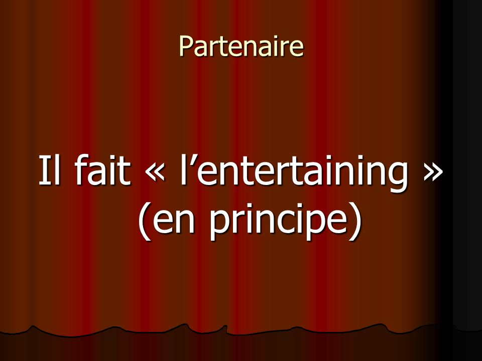 Il fait « l'entertaining » (en principe)