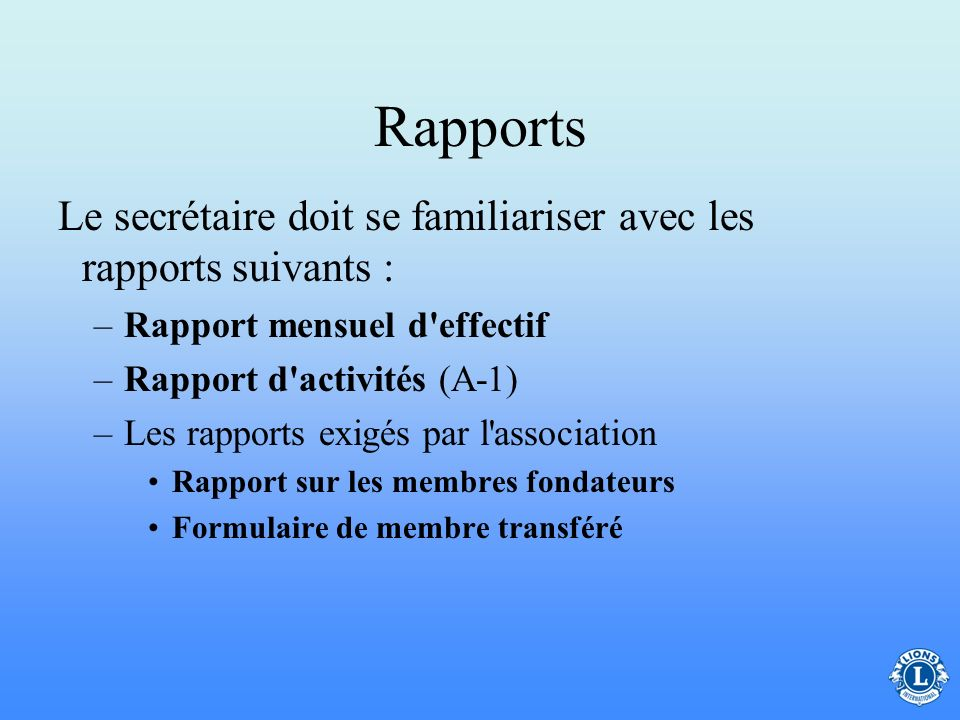 Rapports Le secrétaire doit se familiariser avec les rapports suivants : Rapport mensuel d effectif.