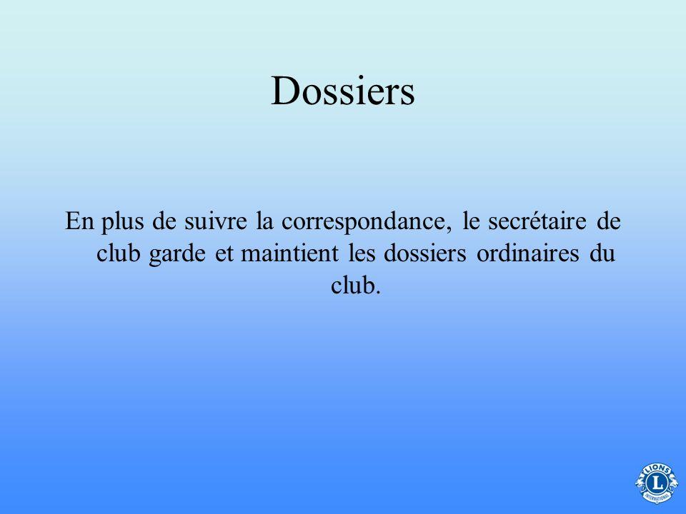 Dossiers En plus de suivre la correspondance, le secrétaire de club garde et maintient les dossiers ordinaires du club.