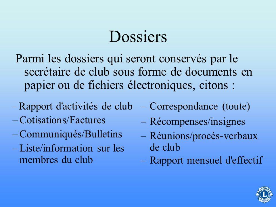 Dossiers Parmi les dossiers qui seront conservés par le secrétaire de club sous forme de documents en papier ou de fichiers électroniques, citons :