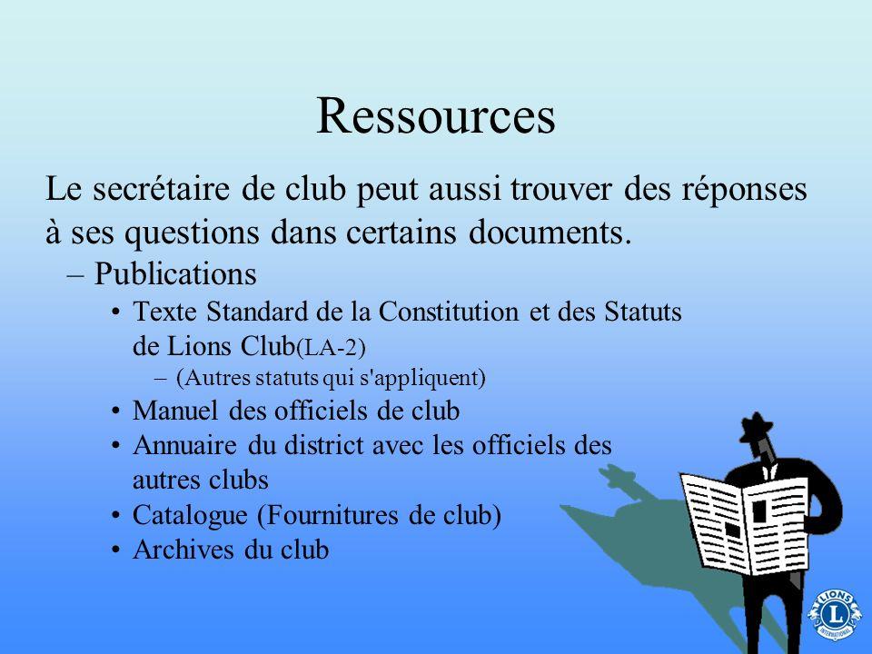 Ressources Le secrétaire de club peut aussi trouver des réponses à ses questions dans certains documents.