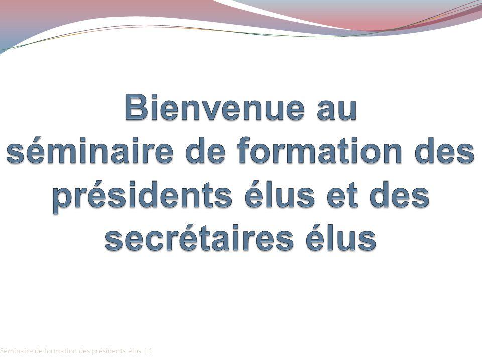 Bienvenue au séminaire de formation des présidents élus et des secrétaires élus