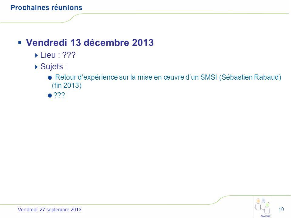 Vendredi 13 décembre 2013 Lieu : Sujets : Prochaines réunions