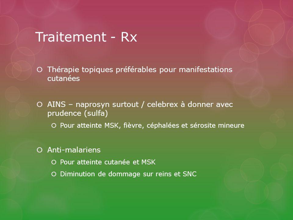 Traitement - Rx Thérapie topiques préférables pour manifestations cutanées. AINS – naprosyn surtout / celebrex à donner avec prudence (sulfa)