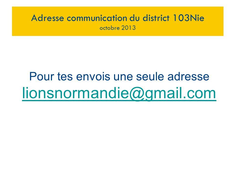 lionsnormandie@gmail.com Pour tes envois une seule adresse