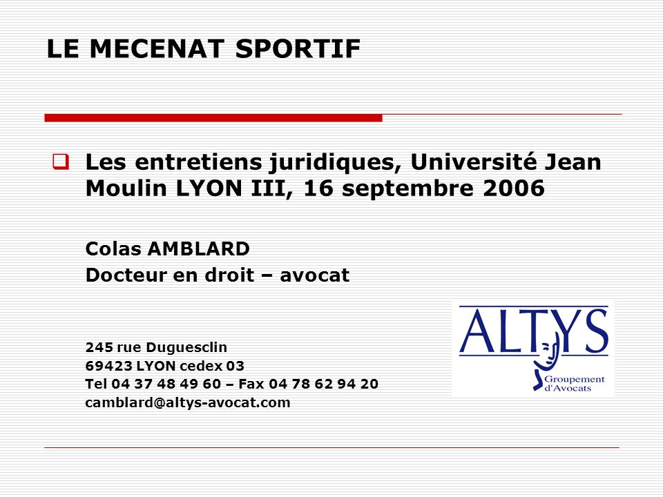 LE MECENAT SPORTIF Les entretiens juridiques, Université Jean Moulin LYON III, 16 septembre 2006. Colas AMBLARD.
