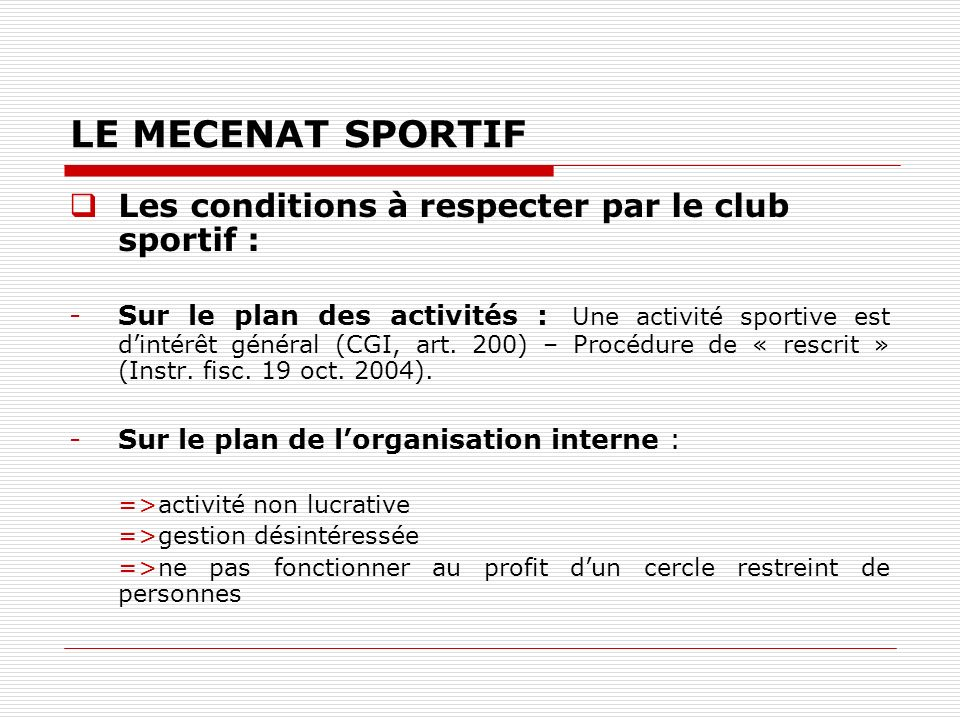 LE MECENAT SPORTIF Les conditions à respecter par le club sportif :