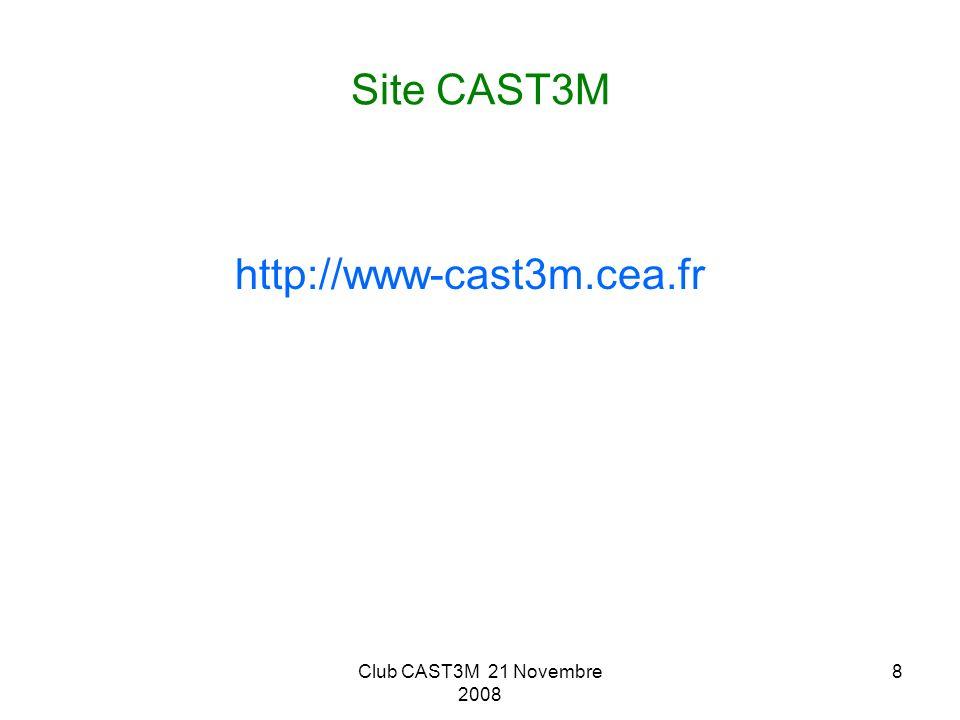 Site CAST3M http://www-cast3m.cea.fr Club CAST3M 21 Novembre 2008