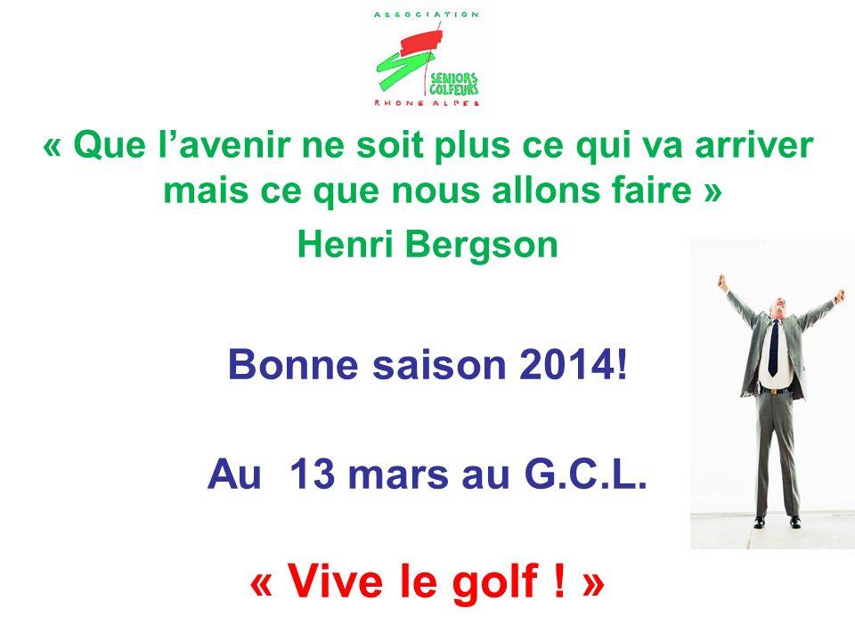 « Vive le golf ! » Bonne saison 2014! Au 13 mars au G.C.L.