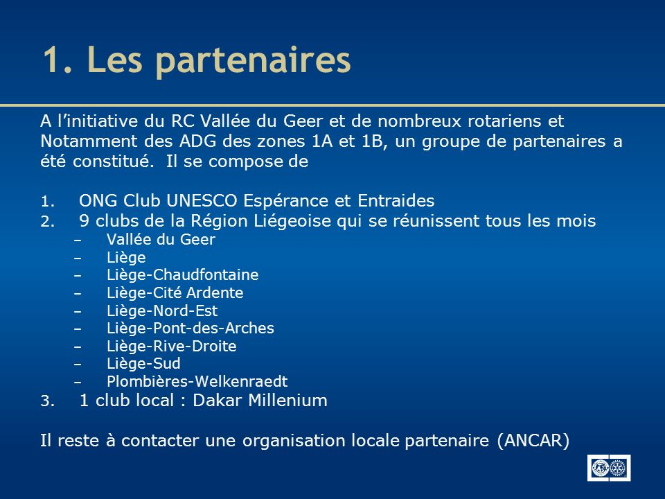 1. Les partenaires A l'initiative du RC Vallée du Geer et de nombreux rotariens et. Notamment des ADG des zones 1A et 1B, un groupe de partenaires a.