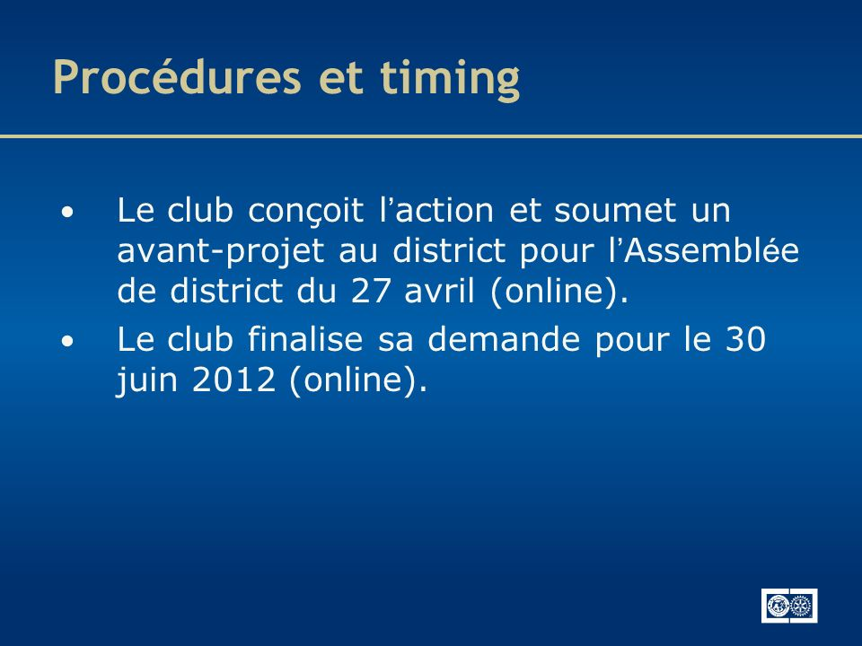 Procédures et timing Le club conçoit l'action et soumet un avant-projet au district pour l'Assemblée de district du 27 avril (online).