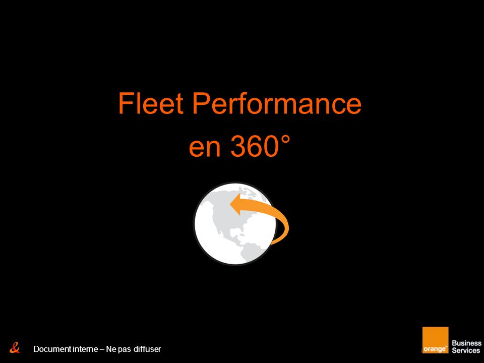 Fleet Performance en 360° Document interne – Ne pas diffuser