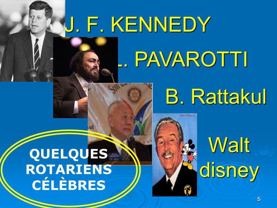 J. F. KENNEDY L. PAVAROTTI B. Rattakul Walt disney QUELQUES ROTARIENS