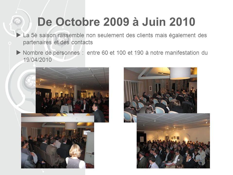 De Octobre 2009 à Juin 2010 La 5è saison rassemble non seulement des clients mais également des partenaires et des contacts.