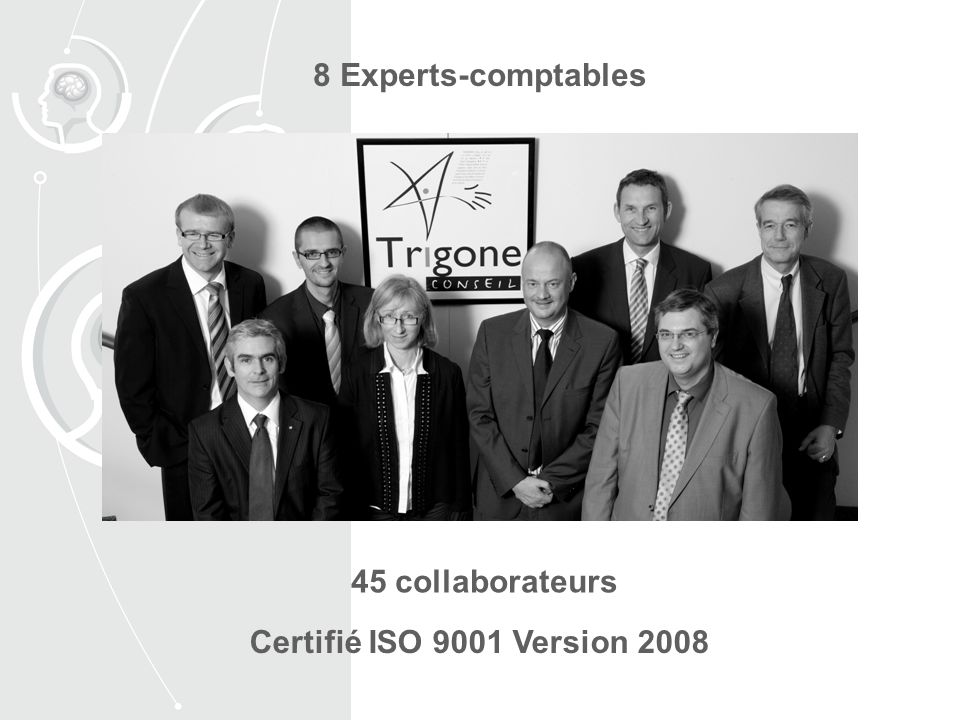 8 Experts-comptables 45 collaborateurs Certifié ISO 9001 Version 2008