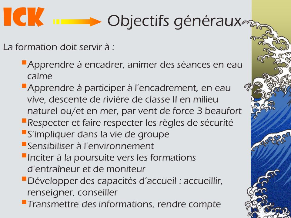ICK Objectifs généraux La formation doit servir à :
