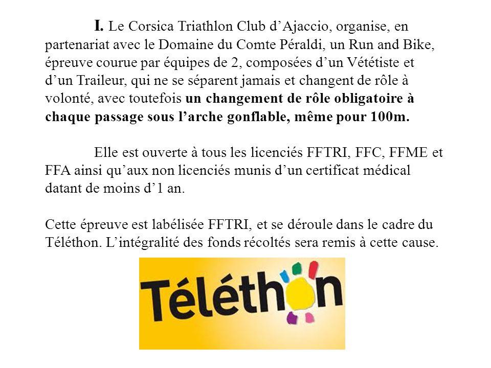 I. Le Corsica Triathlon Club d'Ajaccio, organise, en partenariat avec le Domaine du Comte Péraldi, un Run and Bike, épreuve courue par équipes de 2, composées d'un Vététiste et d'un Traileur, qui ne se séparent jamais et changent de rôle à volonté, avec toutefois un changement de rôle obligatoire à chaque passage sous l'arche gonflable, même pour 100m.